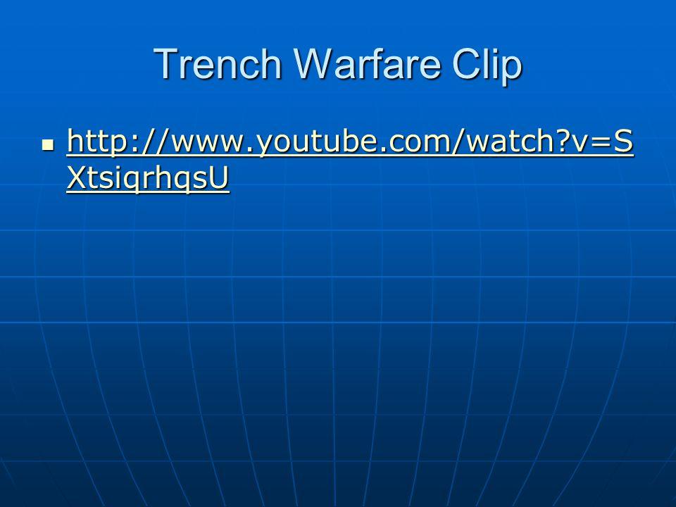 Trench Warfare Clip http://www.youtube.com/watch v=SXtsiqrhqsU