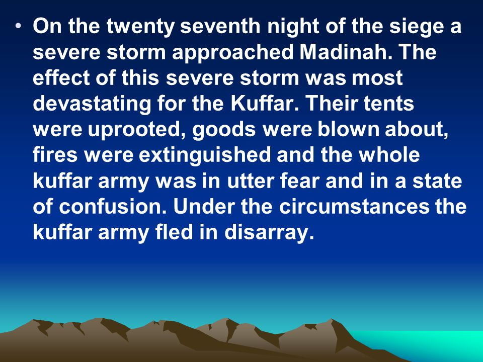 On the twenty seventh night of the siege a severe storm approached Madinah.