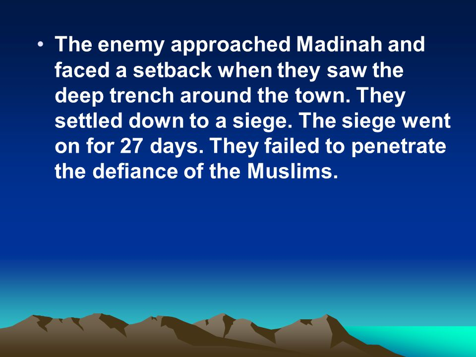 The enemy approached Madinah and faced a setback when they saw the deep trench around the town.