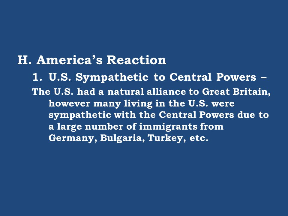 America's Reaction U.S. Sympathetic to Central Powers –