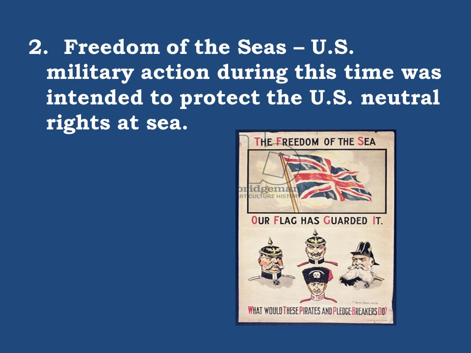 2. Freedom of the Seas – U.S. military action during this time was intended to protect the U.S.