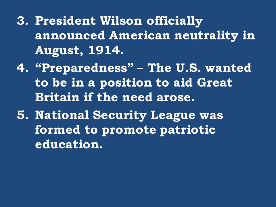 President Wilson officially announced American neutrality in August, 1914.