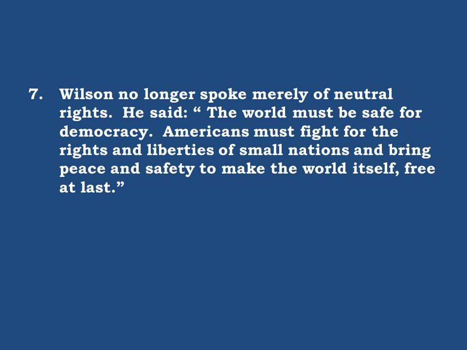 7. Wilson no longer spoke merely of neutral rights
