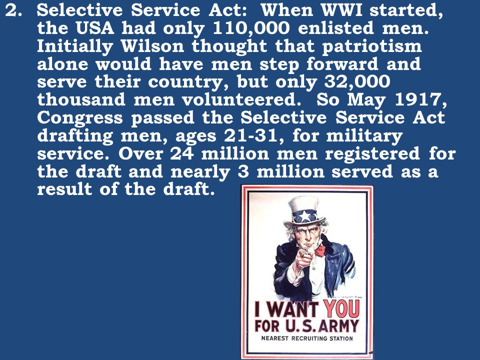 2. Selective Service Act: When WWI started, the USA had only 110,000 enlisted men.