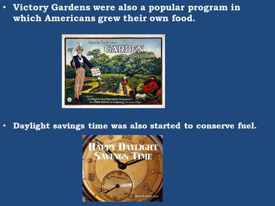 Victory Gardens were also a popular program in which Americans grew their own food.