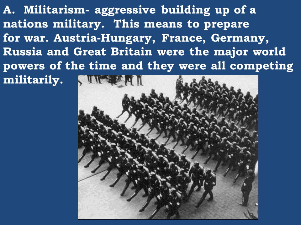 A. Militarism- aggressive building up of a nations military