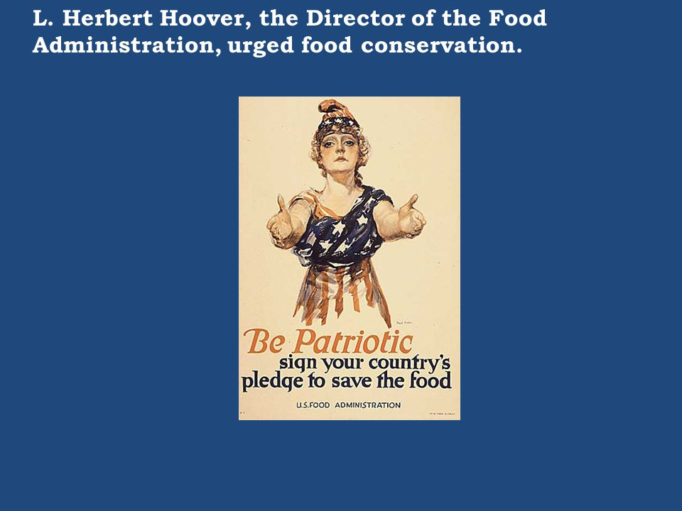 L. Herbert Hoover, the Director of the Food Administration, urged food conservation.