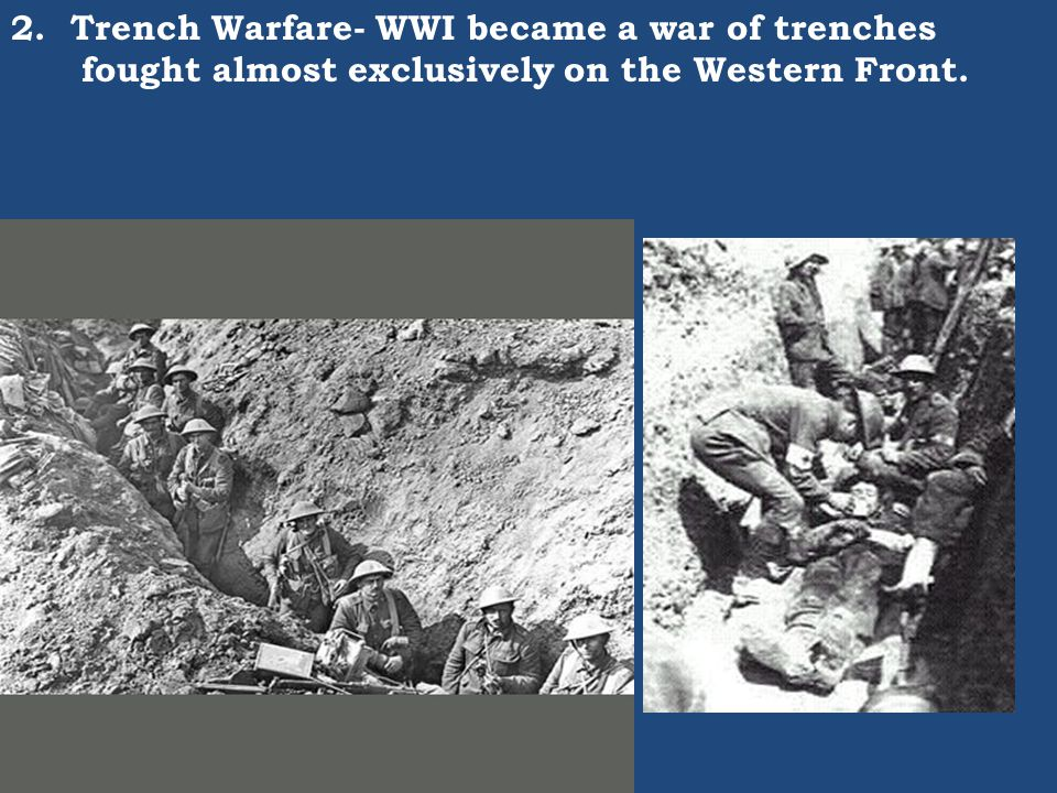 2. Trench Warfare- WWI became a war of trenches fought almost exclusively on the Western Front.