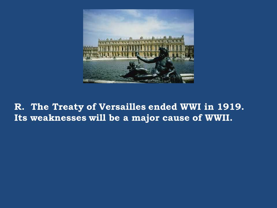 R. The Treaty of Versailles ended WWI in 1919