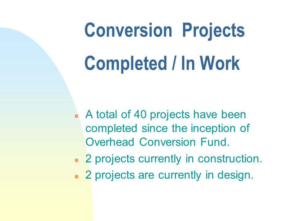 Conversion Projects Completed / In Work