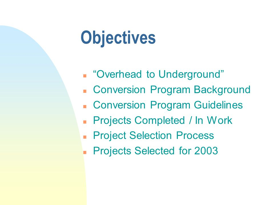 Objectives Overhead to Underground Conversion Program Background