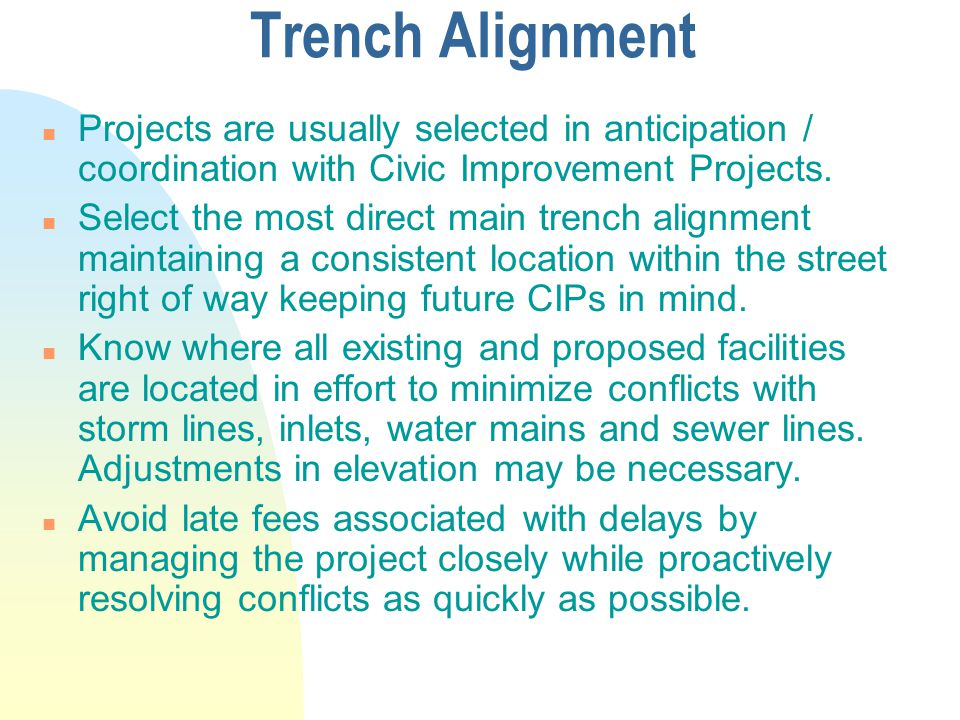 Trench Alignment Projects are usually selected in anticipation / coordination with Civic Improvement Projects.