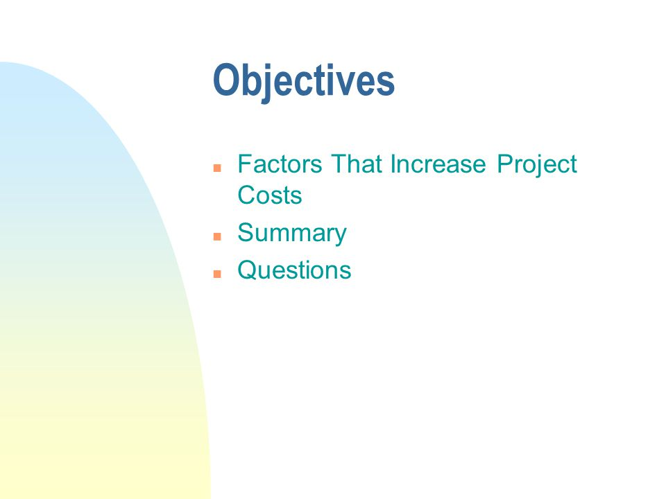 Objectives Factors That Increase Project Costs Summary Questions
