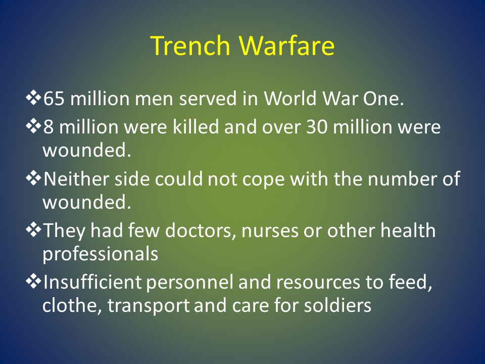 Trench Warfare 65 million men served in World War One.