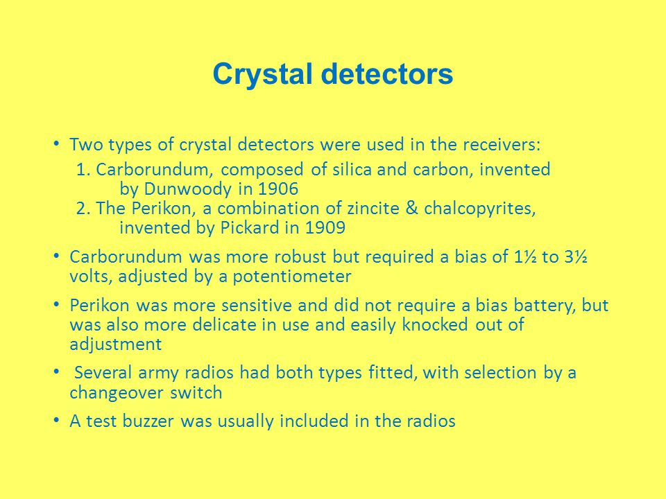 Crystal detectors Two types of crystal detectors were used in the receivers: