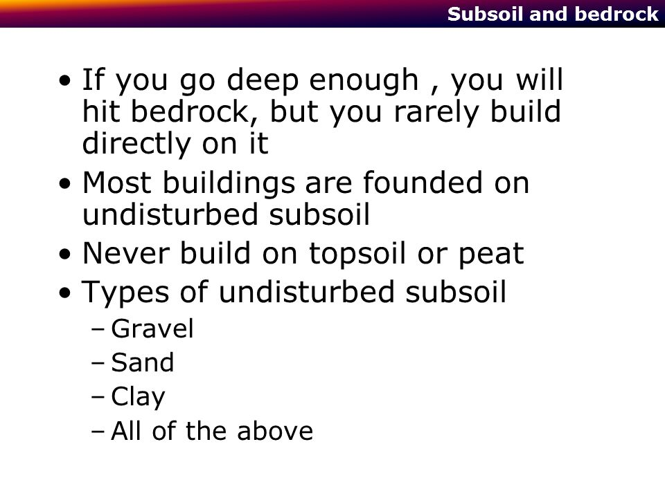 Most buildings are founded on undisturbed subsoil