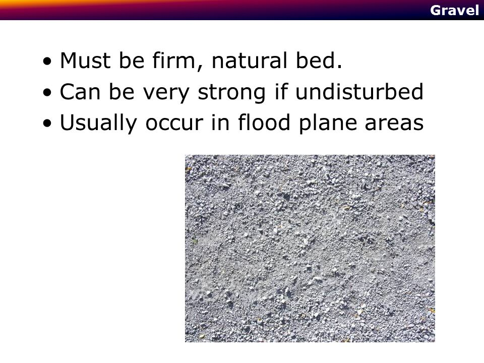 Must be firm, natural bed. Can be very strong if undisturbed