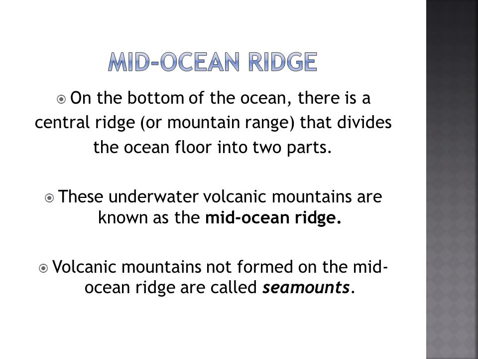 Mid-ocean ridge On the bottom of the ocean, there is a