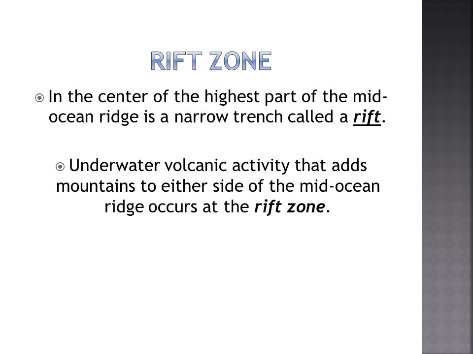 Rift Zone In the center of the highest part of the mid- ocean ridge is a narrow trench called a rift.