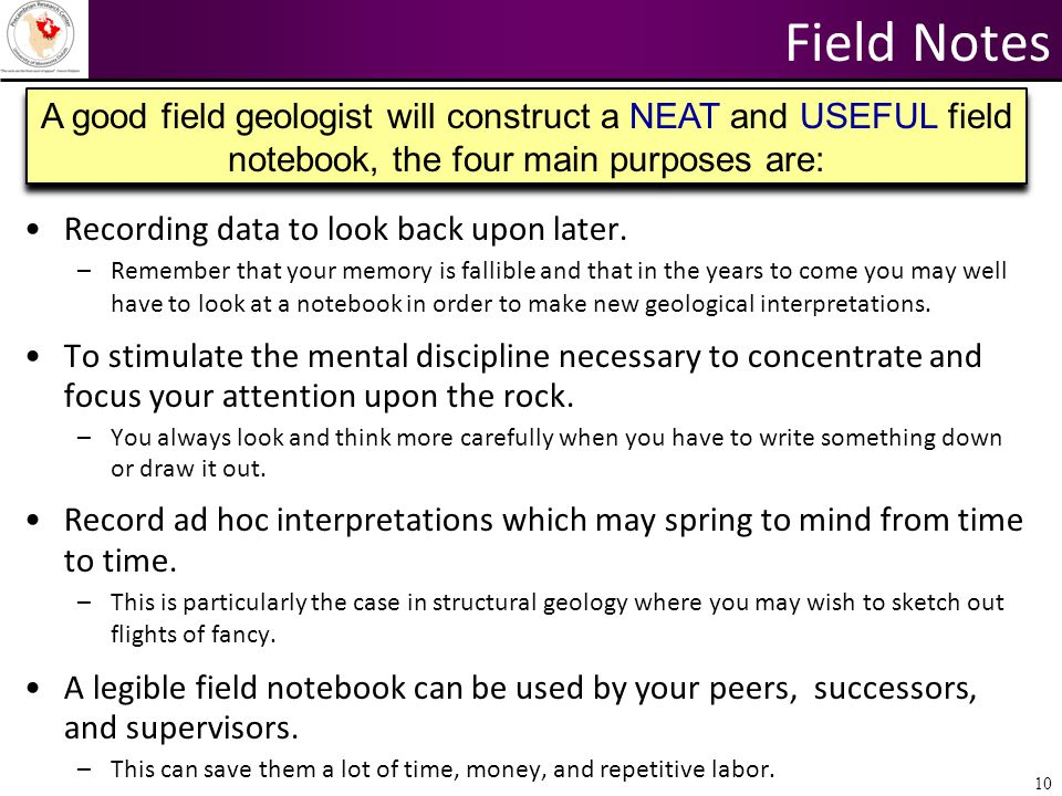 Field Notes A good field geologist will construct a NEAT and USEFUL field. notebook, the four main purposes are:
