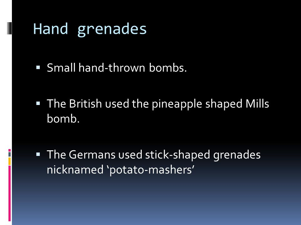 Hand grenades Small hand-thrown bombs.