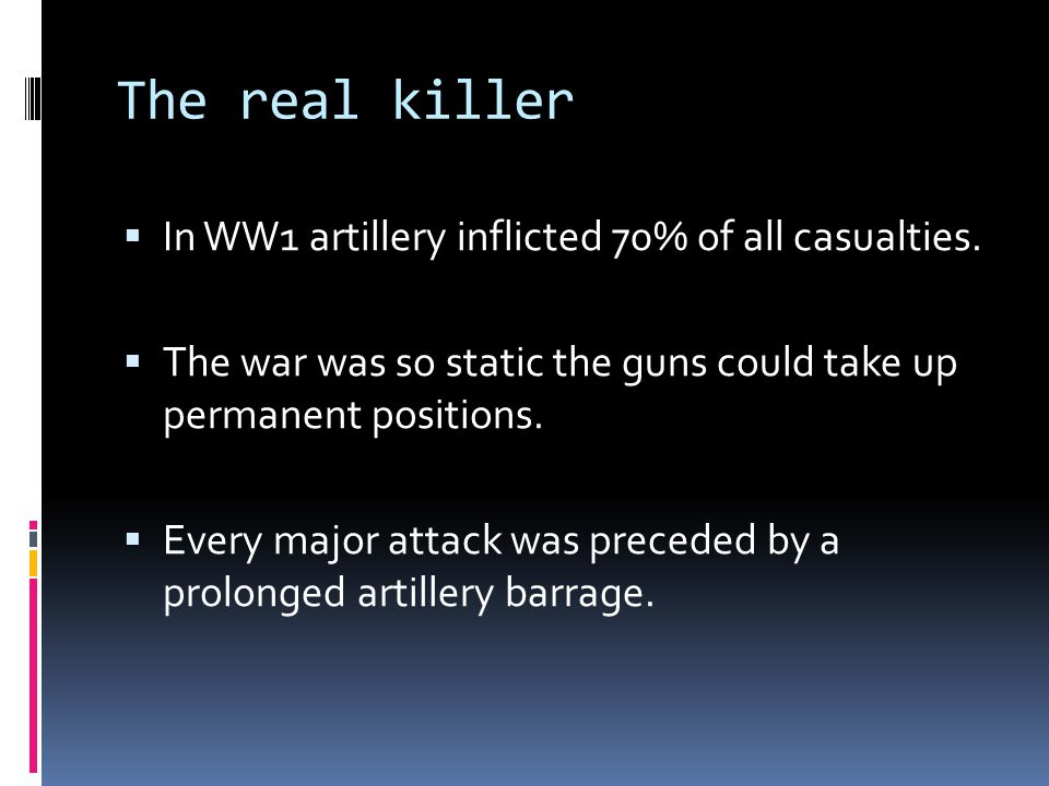 The real killer In WW1 artillery inflicted 70% of all casualties.
