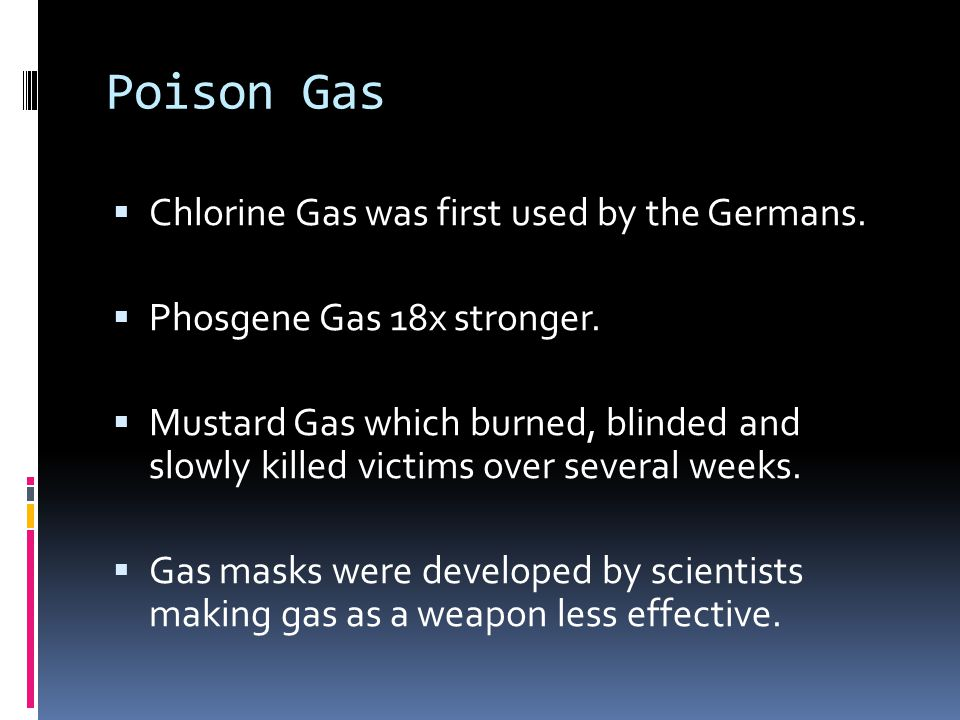 Poison Gas Chlorine Gas was first used by the Germans.