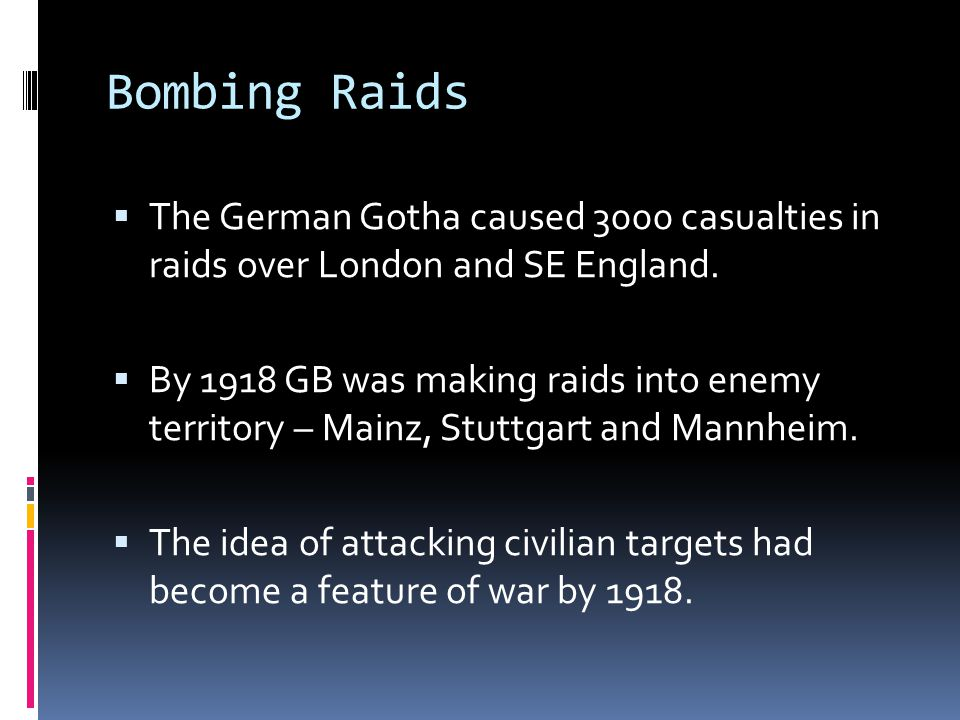 Bombing Raids The German Gotha caused 3000 casualties in raids over London and SE England.