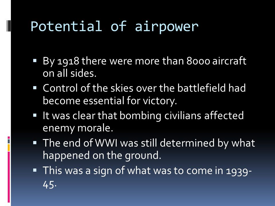 Potential of airpower By 1918 there were more than 8000 aircraft on all sides.