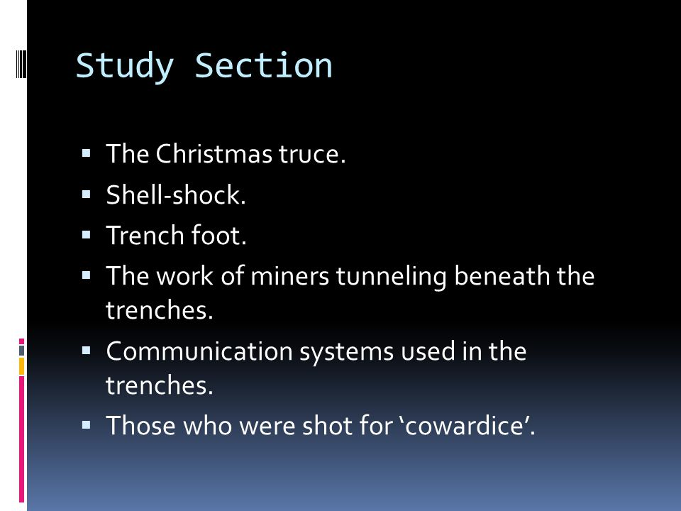 Study Section The Christmas truce. Shell-shock. Trench foot.