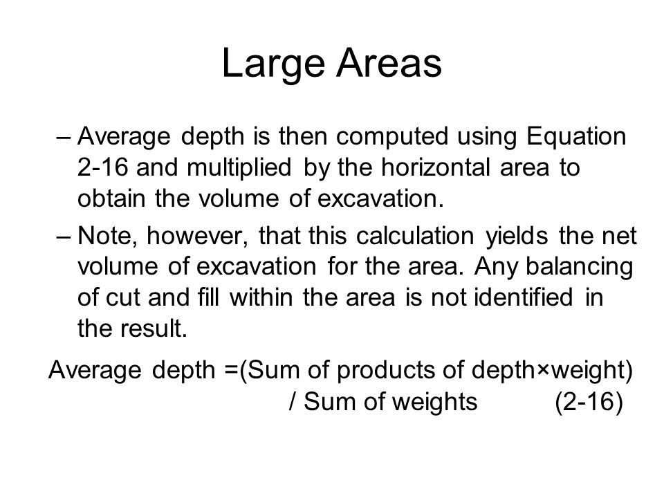 Large Areas Average depth is then computed using Equation 2-16 and multiplied by the horizontal area to obtain the volume of excavation.