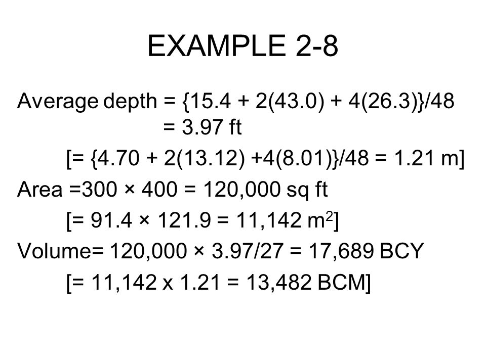 EXAMPLE 2-8 Average depth = {15.4 + 2(43.0) + 4(26.3)}/48 = 3.97 ft