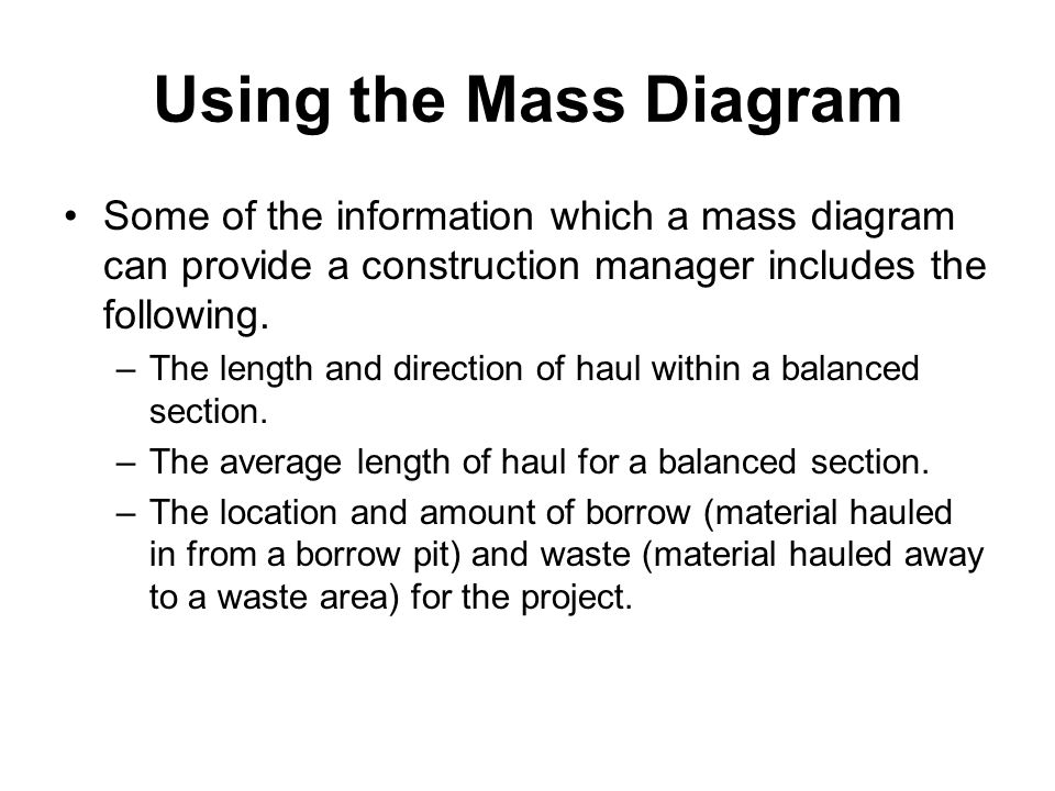 Using the Mass Diagram Some of the information which a mass diagram can provide a construction manager includes the following.