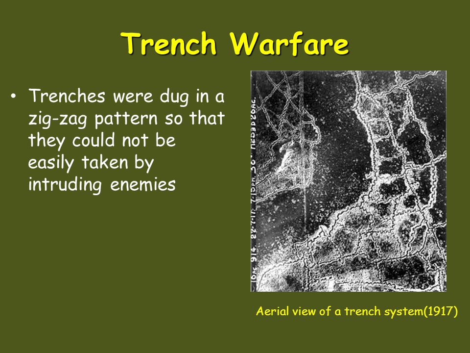 Trench Warfare Trenches were dug in a zig-zag pattern so that they could not be easily taken by intruding enemies.