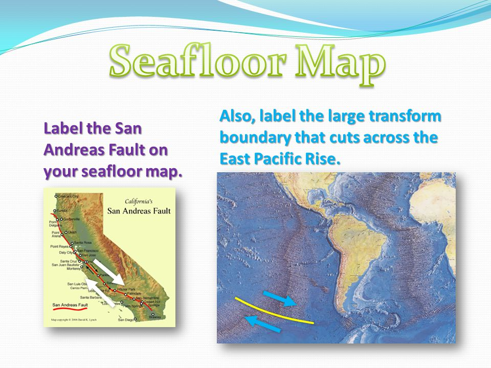 Seafloor Map Also, label the large transform boundary that cuts across the East Pacific Rise.