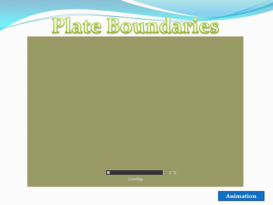 Plate Boundaries To view this animation, click View and then Slide Show on the top navigation bar.
