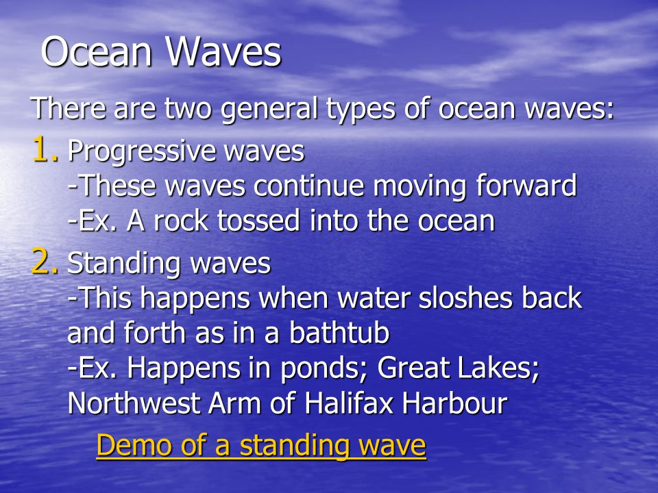 Ocean Waves There are two general types of ocean waves: