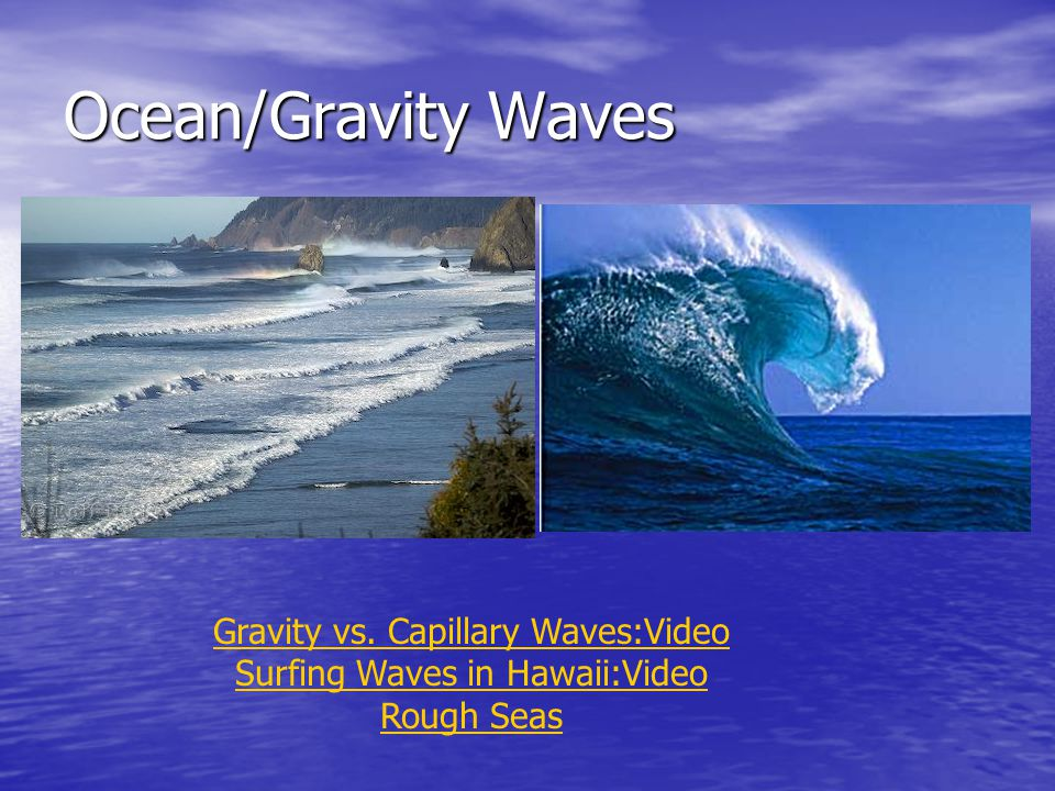 Ocean/Gravity Waves Gravity vs. Capillary Waves:Video