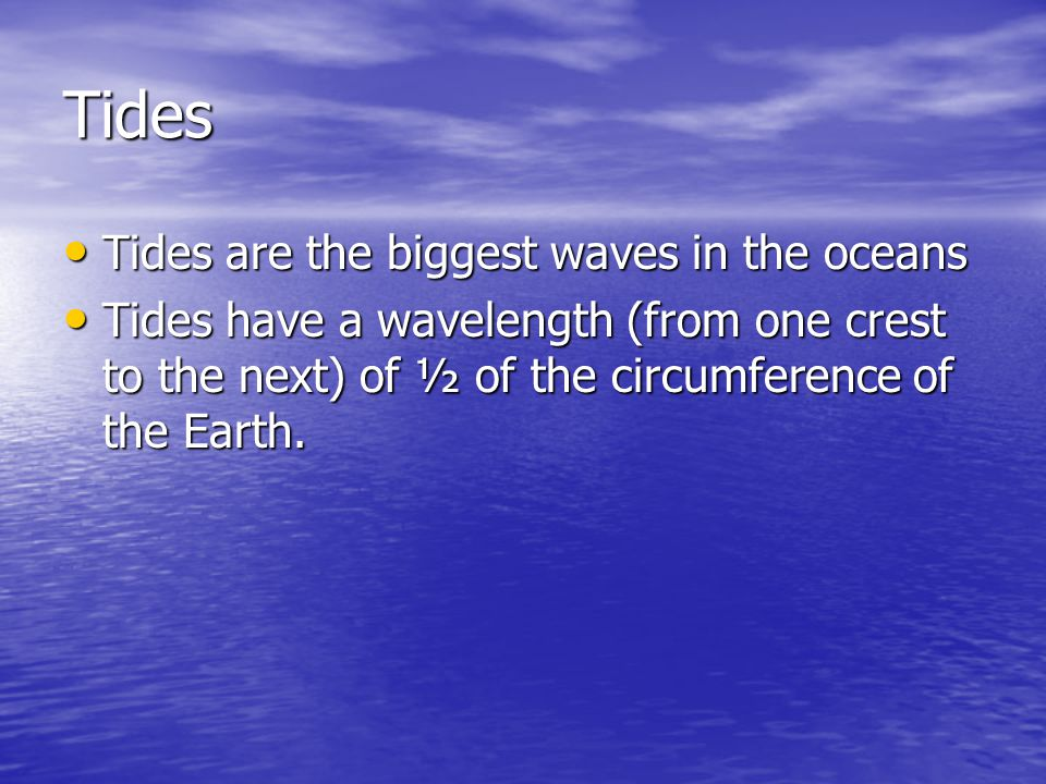Tides Tides are the biggest waves in the oceans