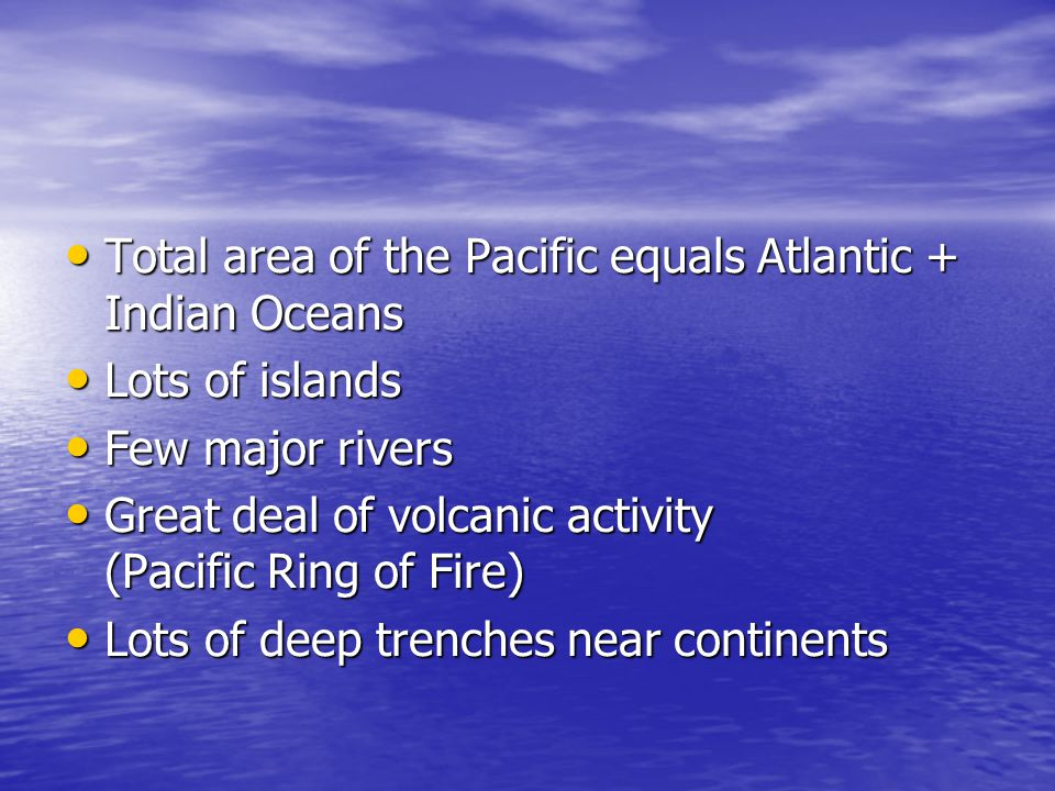 Total area of the Pacific equals Atlantic + Indian Oceans