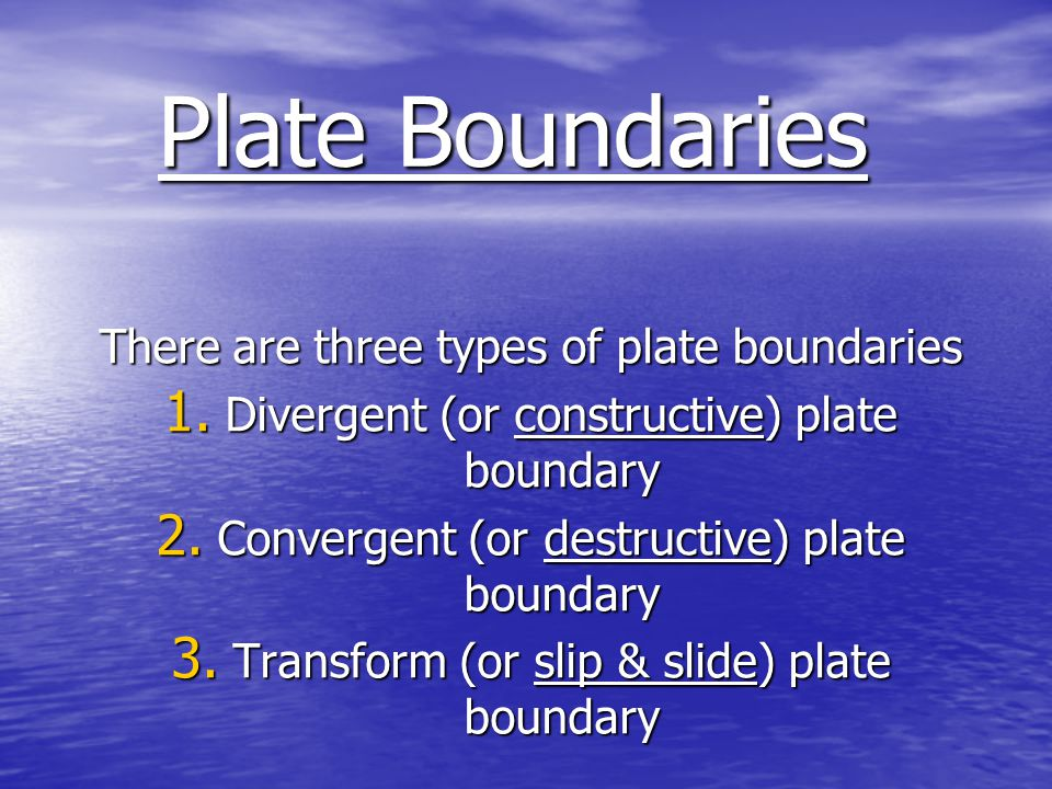 Plate Boundaries There are three types of plate boundaries