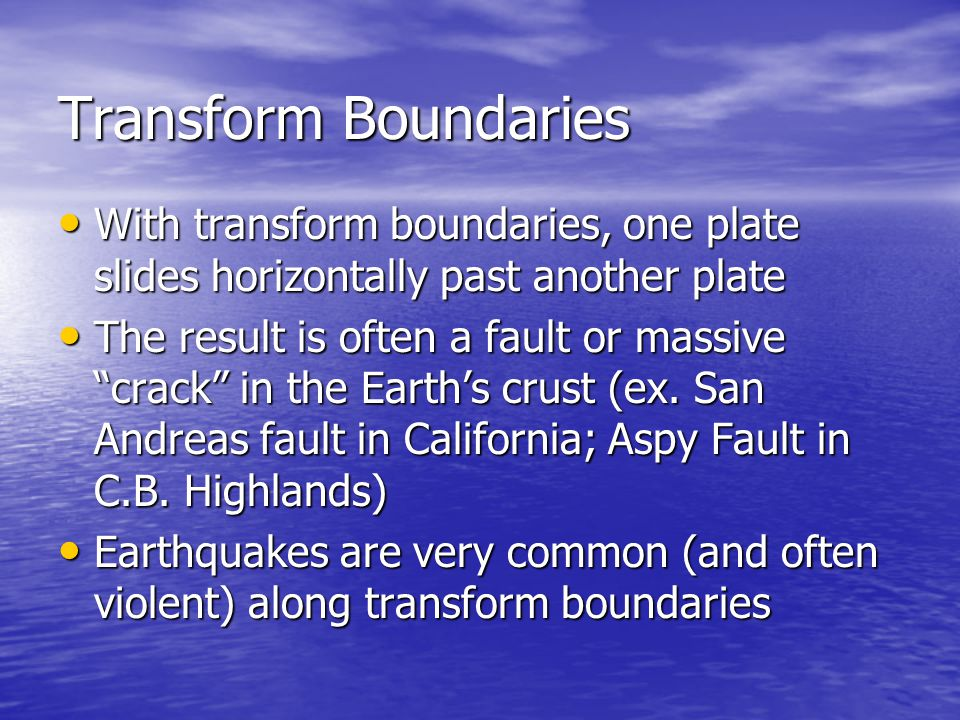 Transform Boundaries With transform boundaries, one plate slides horizontally past another plate.