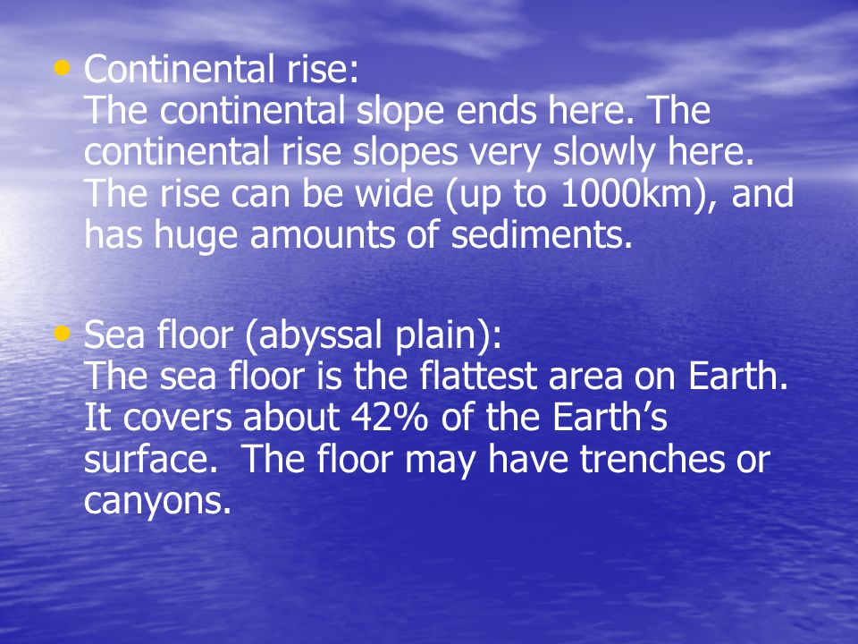 Continental rise: The continental slope ends here