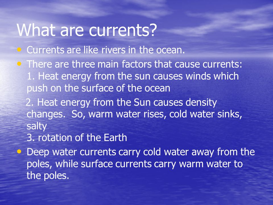 What are currents Currents are like rivers in the ocean.
