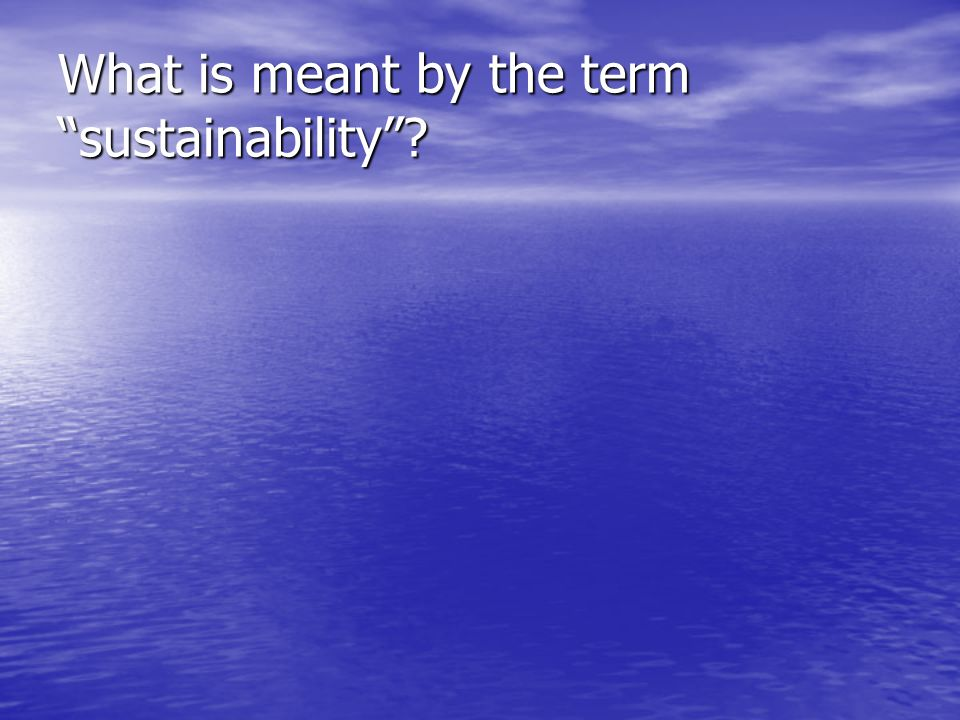 What is meant by the term sustainability