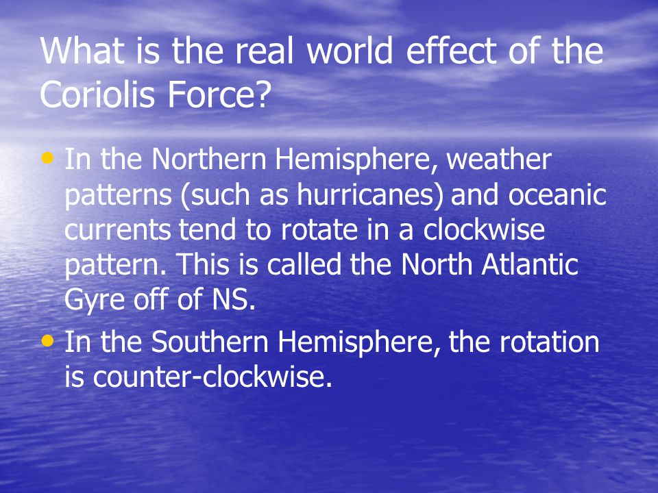 What is the real world effect of the Coriolis Force