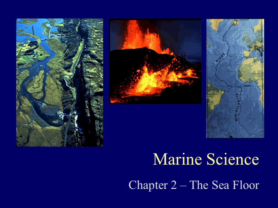 Marine Science Chapter 2 – The Sea Floor
