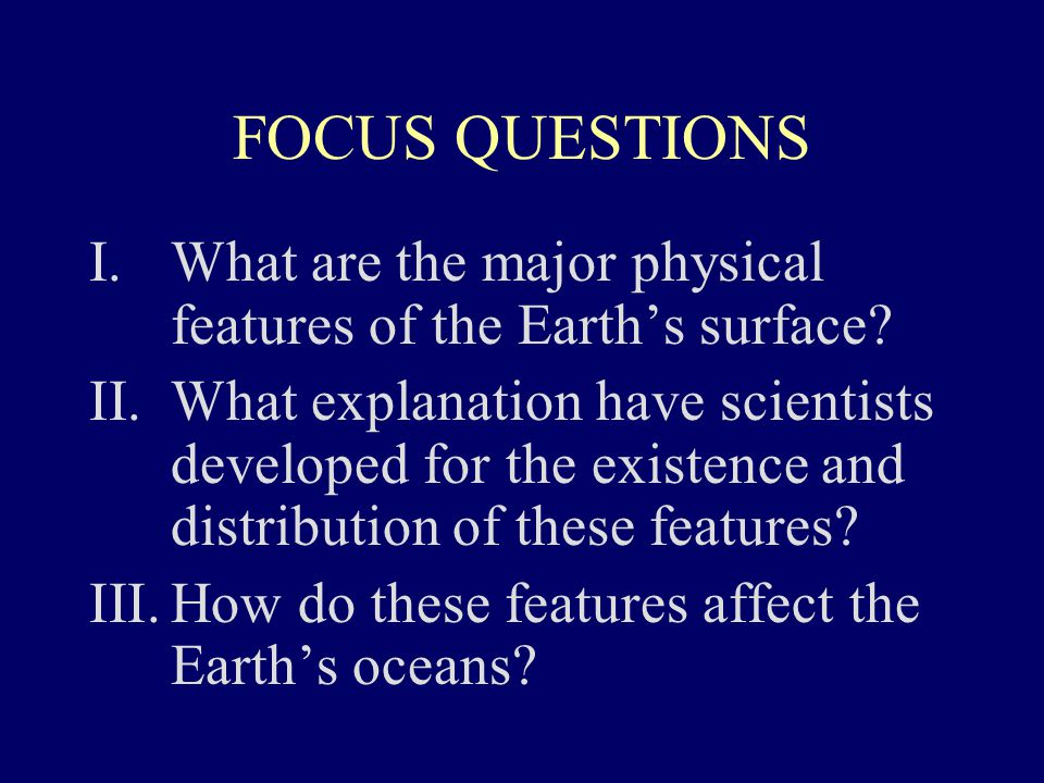 FOCUS QUESTIONS What are the major physical features of the Earth's surface