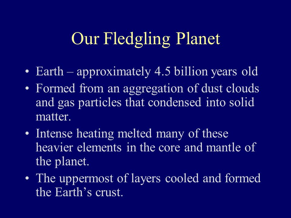 Our Fledgling Planet Earth – approximately 4.5 billion years old