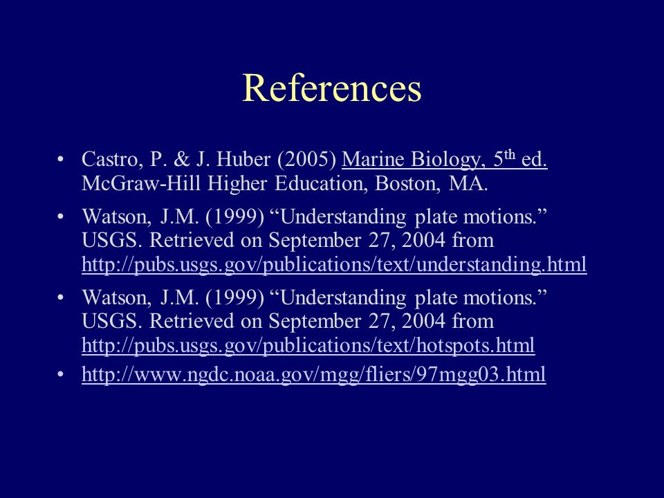 References Castro, P. & J. Huber (2005) Marine Biology, 5th ed. McGraw-Hill Higher Education, Boston, MA.